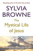 """The Mystical Life of Jesus An Uncommon Perspective on the Life of Jesus Christ"" av Sylvia Browne"