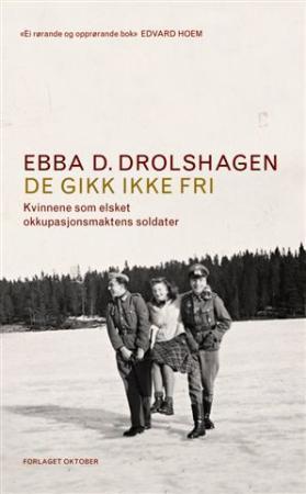 """""""De gikk ikke fri - kvinnene som elsket okkupasjonsmaktens soldater"""" av Ebba D. Drolshagen"""