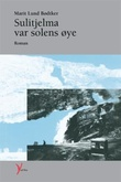 """Sulitjelma var solens øye - roman"" av Marit Lund Bødtker"