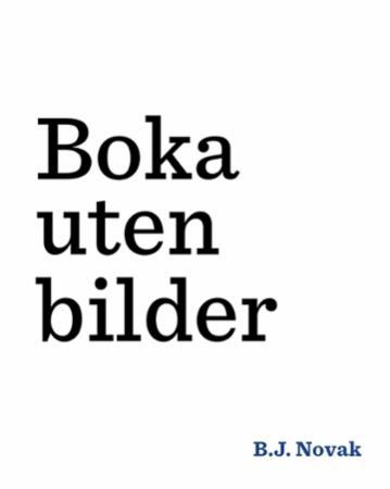 """""""Boka uten bilder"""" av B. J. Novak"""