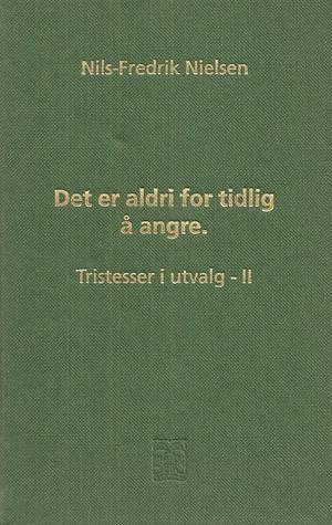 """""""Det er aldri for tidlig å angre - tristesser i utvalg 2"""" av Nils-Fredrik Nielsen"""