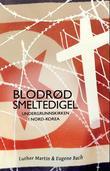 """""""Blodrød smeltedigel - undergrunnskirken i Nord-Korea"""" av Luther Martin"""