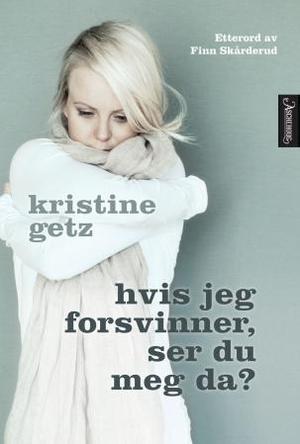 """""""Hvis jeg forsvinner, ser du meg da?"""" av Kristine Getz"""