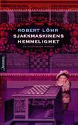 """""""Sjakkmaskinens hemmelighet - en historisk roman"""" av Robert Löhr"""