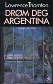 """""""Drøm deg Argentina"""" av Lawrence Thornton"""