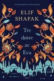 """""""Tre døtre av Eva"""" av Elif Shafak"""