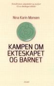 """""""Kampen om ekteskapet og barnet - konsekvenser, argumenter og analyser"""" av Nina Karin Monsen"""