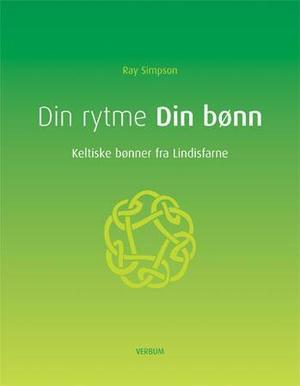 """""""Din rytme, din bønn - keltiske bønner fra Lindisfarne"""" av Ray Simpson"""