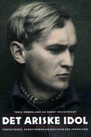 """""""Det ariske idol - forfatteren, eventyreren og nazisten Per Imerslund"""" av Terje Emberland"""