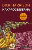 """""""Häxprocesserna - Världens dramatiska historia"""" av Dick Harrison"""