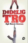 """""""Dødelig tro"""" av Egil Foss Iversen"""