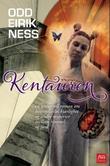"""""""Kentauren - en universell roman om betingelsesløs kjærlighet og andre mysterier mellom himmel og jord"""" av Odd Eirik Ness"""
