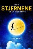 """""""Mot stjernene er vi ingenting"""" av Lars Mæhle"""
