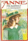 """""""Anne fra Bjørkely"""" av Lucy Maud Montgomery"""