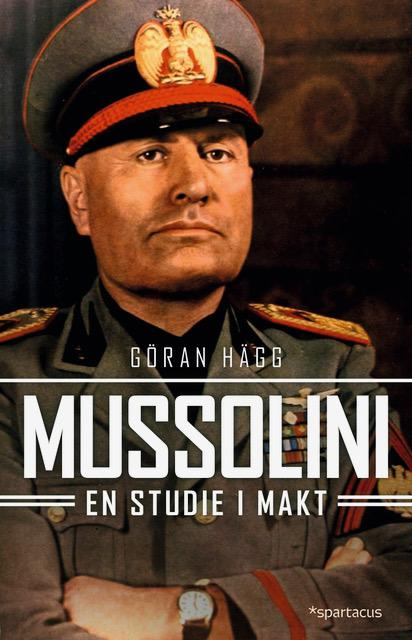 """""""Mussolini - en studie i makt"""" av Göran Hägg"""