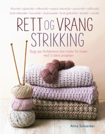 """""""Rett og vrang strikking - bygg opp ferdighetene dine maske for maske med 15 lekre prosjekter"""" av Alina Schneider"""