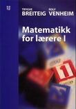 """""""Matematikk for lærere 1"""" av Trygve Breiteig"""