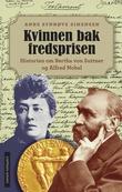 """""""Kvinnen bak fredsprisen - historien om Bertha von Suttner og Alfred Nobel"""" av Anne Synnøve Simensen"""