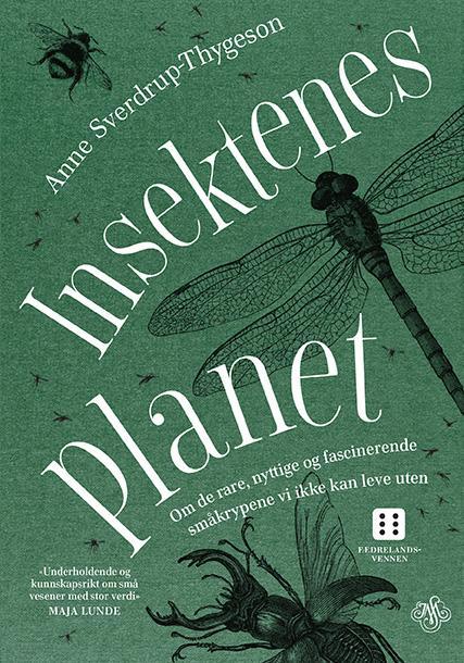 """""""Insektenes planet - om de rare, nyttige og fascinerende småkrypene vi ikke kan leve uten"""" av Anne Sverdrup-Thygeson"""