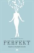 """""""Perfekt - skapelsen av det plettfrie mennesket"""" av Mari Grinde Arntzen"""