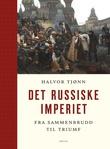 """""""Det russiske imperiet - fra sammenbrudd til triumf"""" av Halvor Tjønn"""