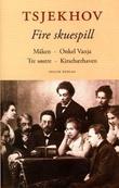 """""""Fire skuespill"""" av Anton Pavlovitsj Tsjekhov"""