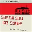 """""""Selv om sola ikke skinner - et portrett av 22. juli"""" av Stian Bromark"""