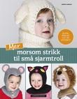 """""""Mer morsom strikk til små sjarmtroll 20 nye herlige lue- og vottesett"""" av Nuriya Khegay"""