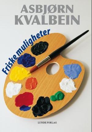 """""""Friske muligheter - korte lesestykker"""" av Asbjørn Kvalbein"""