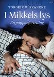"""""""I Mikkels lys - en pappas fortelling"""" av Torgeir W. Skancke"""