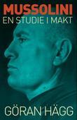 """""""Mussolini en studie i makt"""" av Göran Hägg"""