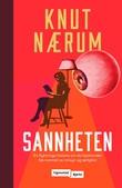 """""""Sannheten - en flyktnings historie om da hjemlandet ble rammet av innsyn og ærlighet"""" av Knut Nærum"""