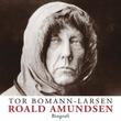 """""""Roald Amundsen en biografi"""" av Tor Bomann-Larsen"""