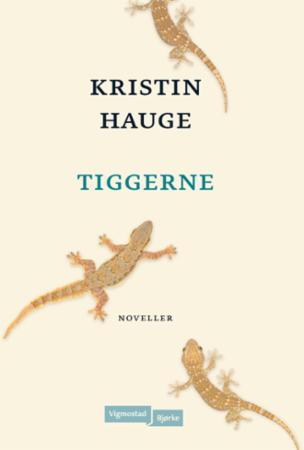 """""""Tiggerne - noveller"""" av Kristin Hauge"""