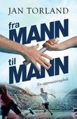 """""""Fra mann til mann en oppmuntringsbok"""" av Jan Torland"""