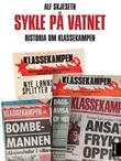 """""""Sykle på vatnet - historia om Klassekampen"""" av Alf Skjeseth"""
