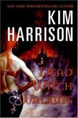 """Dead Witch Walking (The Hollows, Book 1)"" av Kim Harrison"
