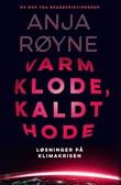 """""""Varm klode, kaldt hode - løsninger på klimakrisen"""" av Anja Røyne"""