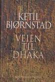 """""""Veien til Dhaka roman"""" av Ketil Bjørnstad"""