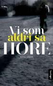 """Vi som aldri sa hore - roman"" av Ronnie Sandahl"