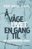 """""""Å våge livet en gang til - den overraskende nåden"""" av Per Arne Dahl"""