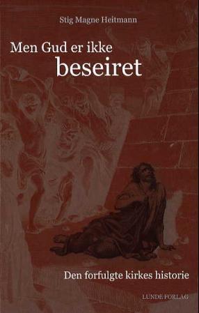 """""""Men Gud er ikke beseiret - den forfulgte kirkes historie"""" av Stig Magne Heitmann"""