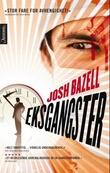 """""""Eksgangster"""" av Josh Bazell"""
