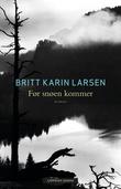 """""""Før snøen kommer - roman"""" av Britt Karin Larsen"""