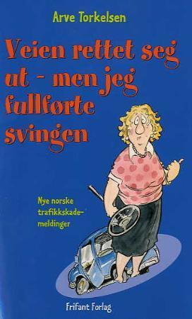 """""""Veien rettet seg ut - men jeg fullførte svingen! - nye norske trafikkskademeldinger"""" av Arve Torkelsen"""