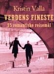 """""""Verdens fineste - 55 romantiske reisemål"""" av Kristin Valla"""
