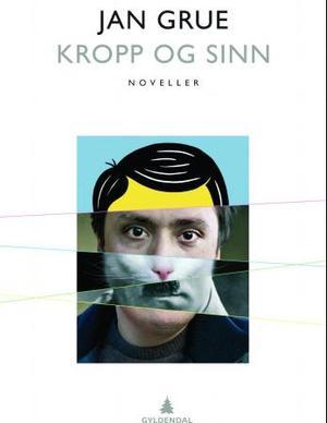 """""""Kropp og sinn - noveller"""" av Jan Grue"""