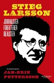 """Stieg Larsson - journalisten, forfatteren, idealisten"" av Jan-Erik Pettersson"