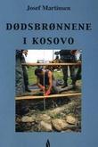 """""""Dødsbrønnene i Kosovo - ni uker våren 1999"""" av Josef Martinsen"""