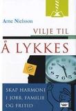"""""""Vilje til å lykkes skap harmoni i jobb, familie og fritid"""" av Arne Nielsson"""